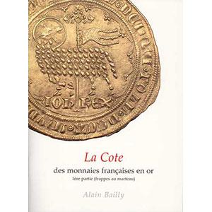 BAILLY A.   La cote des monnaies françaises en or   1ère partie: les monnaies or frappées au marteau de Saint-Louis à Louis XIV