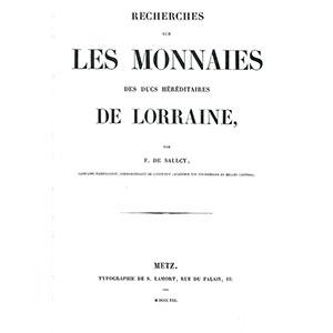 DE SAULCY   Recherches sur les monnaies des Ducs Héréditaires de Lorraine