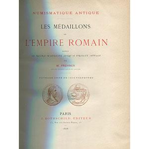 FROEHNER W.   Les Médaillons de l'Empire Romain depuis le règne d'Auguste jusqu'à Priscus Attale