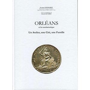 LIENHARDT G. / ALVAREZ G.   ORLEANS et la Numismatique  Un Atelier, une Cité, une Famille