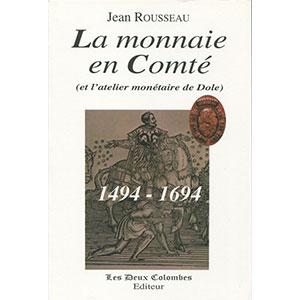ROUSSEAU J.   La monnaie en Comté (et l'atelier monétaire de Dole)   1494-1694