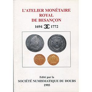 SUAGHER J.F.   L'atelier monétaire royal de Besançon   1694-1772